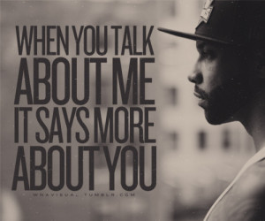 When you talk about me, it says more about you.- Joe Budden