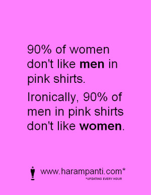 Funny One Liner : 90% of women don't like men in pink shirts.(Picture ...