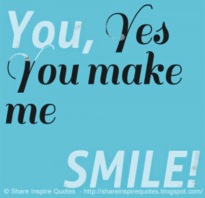 -you-make-me-smile-share-inspire-quotes-inspiring-quotes-love-quotes ...