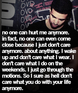 Quotes, I Dont Care Anymore Quote, Don'T Care Anymore, Drake Quotes ...