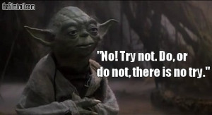 "Yoda's famous ""Do or do not…"" quote from Star Wars."
