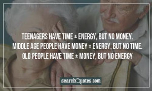 Teenages Have Time Plus Energy But No Money - Age Quote