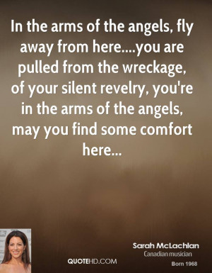 In the arms of the angels, fly away from here....you are pulled from ...