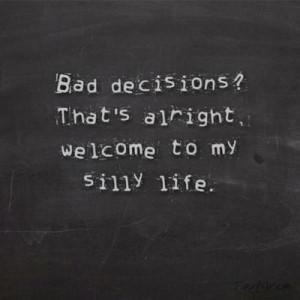 Quotes, bad decision, life
