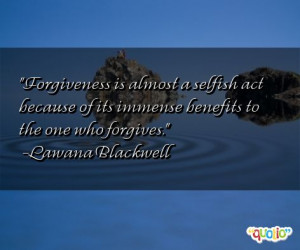 Forgiveness is almost a selfish act because of its immense benefits to ...