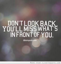 ... look back. You'll miss what's in front of you. #hope #quotes #sayings