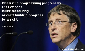Measuring programming progress by lines of code is like measuring ...