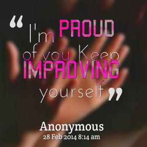 Quotes Picture: i'm proud of you keep improving yourself