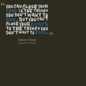 you can close your eyes to the things you don't want to see, but you ...