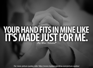 Love You Quotes for Him #3 : Your hand fits in mine like it's made ...