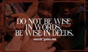 Do not be wise in words, be wise in deeds.