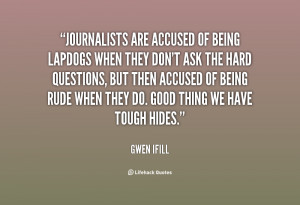 quote-Gwen-Ifill-journalists-are-accused-of-being-lapdogs-when-18429 ...