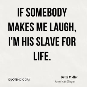 bette-midler-quote-if-somebody-makes-me-laugh-im-his-slave-for-life ...