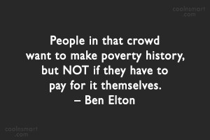 Poverty Quote: People in that crowd want to make...