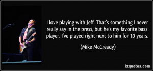love playing with Jeff. That's something I never really say in the ...