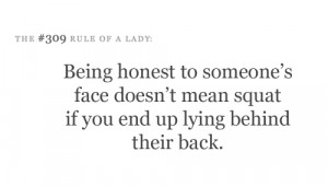 Being honest to someone's face doesn't mean squat if you end up lying ...