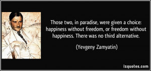 Those two, in paradise, were given a choice: happiness without freedom ...