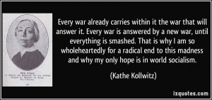 Every war already carries within it the war that will answer it. Every ...