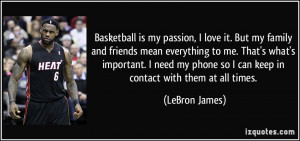 Basketball is my passion, I love it. But my family and friends mean ...