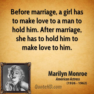 marriage, a girl has to make love to a man to hold him. After marriage ...