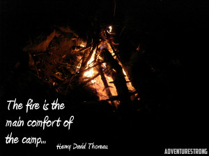 The Fire Is The Main Comfort Of The Camp - Henry David Thoreau