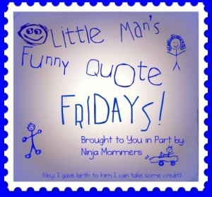 Funny Kids Quotes- Little Man's Funny Quote Friday