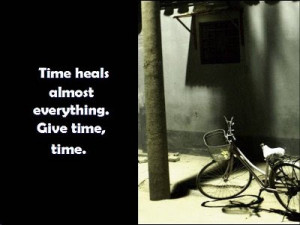 They say TIME HEALS EVERYTHING but can EVERYTHING HEAL in TIME? No one ...