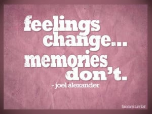 Feelings Change.. Memories Don't