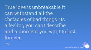 True love is unbreakable it can withstand all the obstacles of bad ...