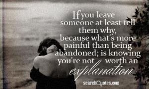 If you leave someone at least tell them why, because what's more ...