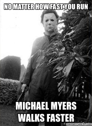 Generate a meme using Michael Myers walks faster