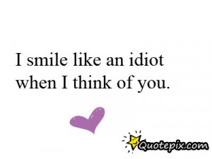Smile Like An Idiot When I Think Of You