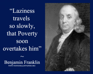 Benjamin Franklin Quote - Laziness travels so slowly that poverty soon ...