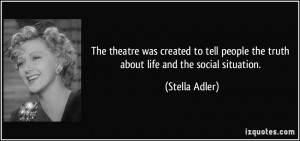 The theatre was created to tell people the truth about life and the ...