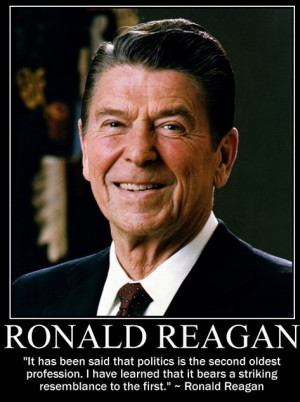 Ronald Reagan Quotes - Politics are the second oldest profession...