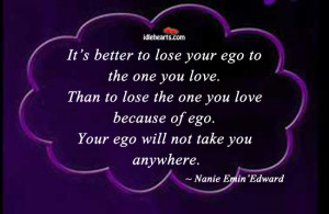 ... to lose your ego to the one you love than to lose the one you love