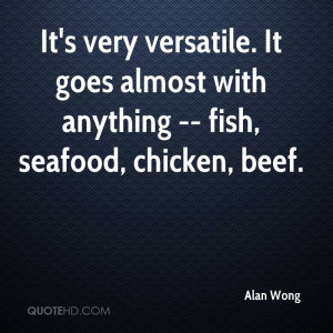 It's very versatile. It goes almost with anything -- fish, seafood ...