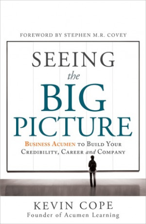 Seeing the Big Picture: Business Acumen to Build Your Credibility ...