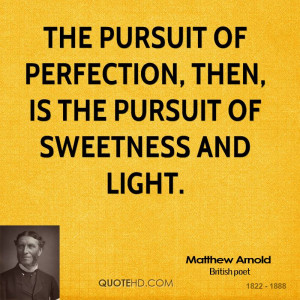 The pursuit of perfection, then, is the pursuit of sweetness and light ...