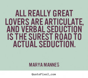 ... , and verbal seduction is the surest road to actual seduction