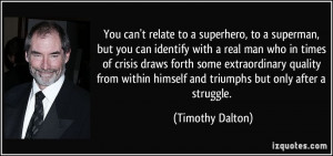 You can't relate to a superhero, to a superman, but you can identify ...