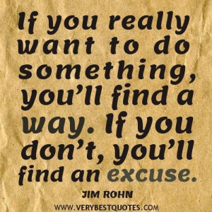Jim rohn quotes if you really want to do something youll find a way ...
