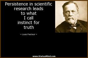 ... what I call instinct for truth - Louis Pasteur Quotes - StatusMind.com