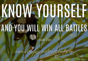 Know yourself and you will win all battles. ~ Sun Tzu ( Inspiring ...