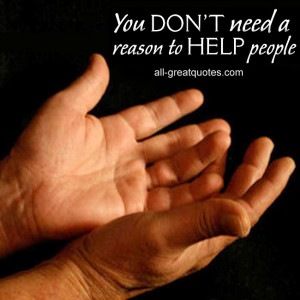 Picture Quotes - You DON'T need a reason to HELP people