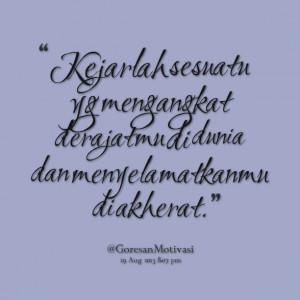 Quotes Picture: kejarlah sesuatu yg mengangkat derajatmu di dunia dan ...