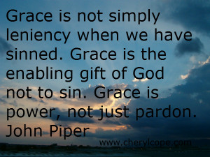 Grace is not simply leniency when we have sinned. Grace is the ...
