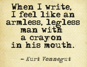 Kurt Vonnegut this is sometimes exactly how I feel - like you have ...
