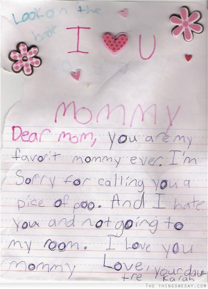 Dear mom you are my favorite mommy ever I'm sorry for calling you a ...