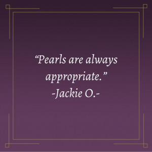 Jacqueline (Jackie) Kennedy Onassis #pearls #quote Jackie Kennedy ...